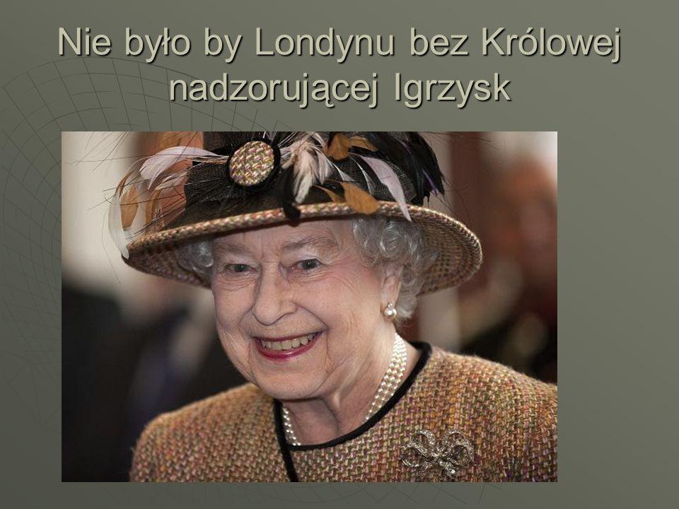 Nie było by Londynu bez Królowej nadzorującej Igrzysk