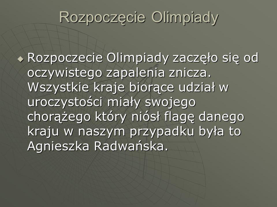Rozpoczęcie Olimpiady  Rozpoczecie Olimpiady zaczęło się od oczywistego zapalenia znicza. Wszystkie kraje biorące udział w uroczystości miały swojego
