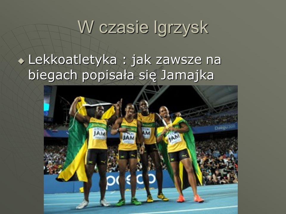 W czasie Igrzysk  Lekkoatletyka : jak zawsze na biegach popisała się Jamajka