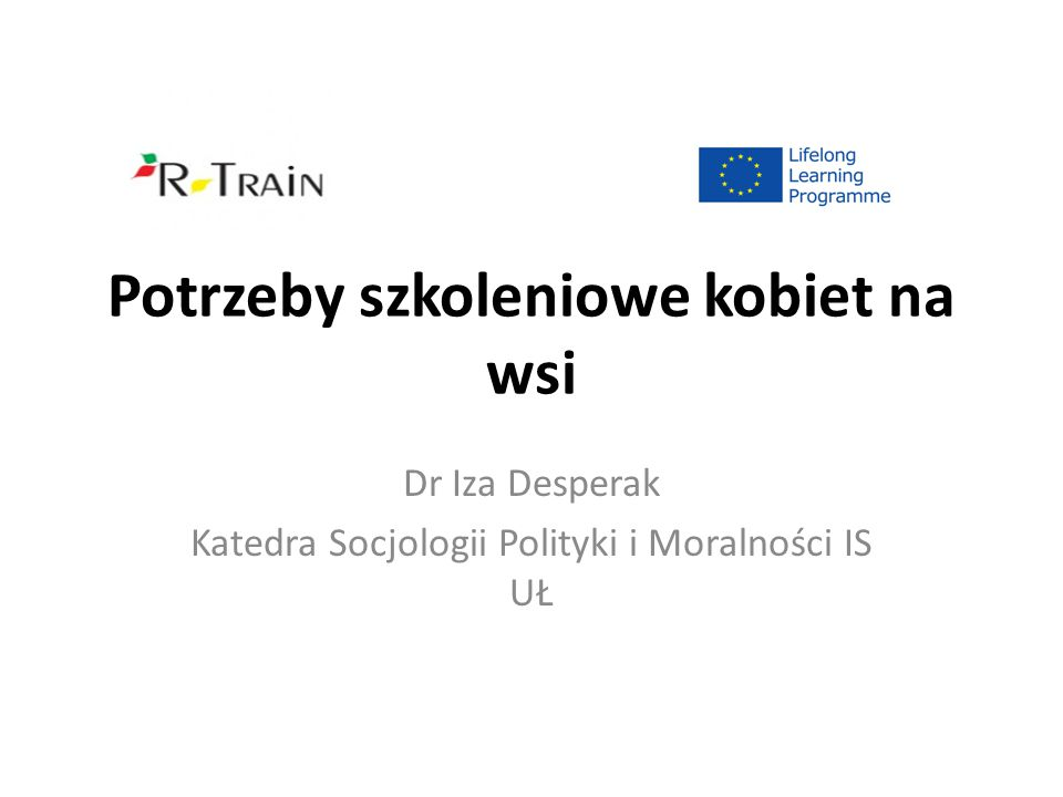 Potrzeby szkoleniowe kobiet na wsi Dr Iza Desperak Katedra Socjologii Polityki i Moralności IS UŁ