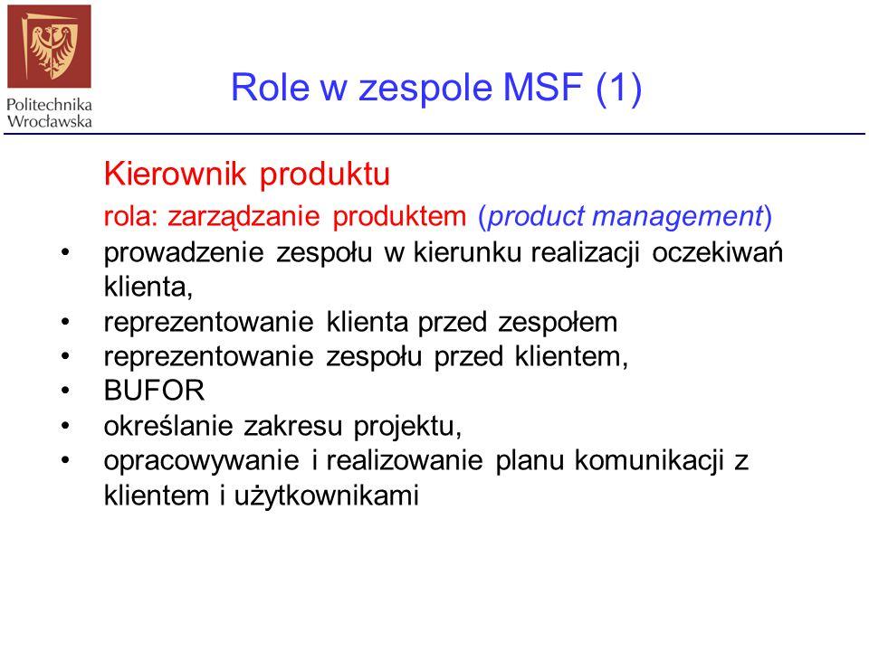 Role w zespole MSF (1) Kierownik produktu rola: zarządzanie produktem (product management) prowadzenie zespołu w kierunku realizacji oczekiwań klienta