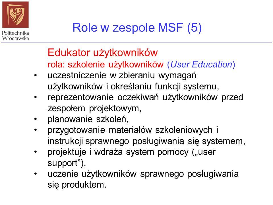 Role w zespole MSF (5) Edukator użytkowników rola: szkolenie użytkowników (User Education) uczestniczenie w zbieraniu wymagań użytkowników i określani