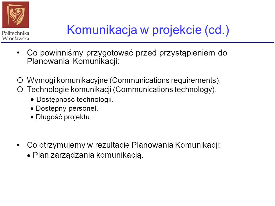 Co powinniśmy przygotować przed przystąpieniem do Planowania Komunikacji:  Wymogi komunikacyjne (Communications requirements).  Technologie komunika