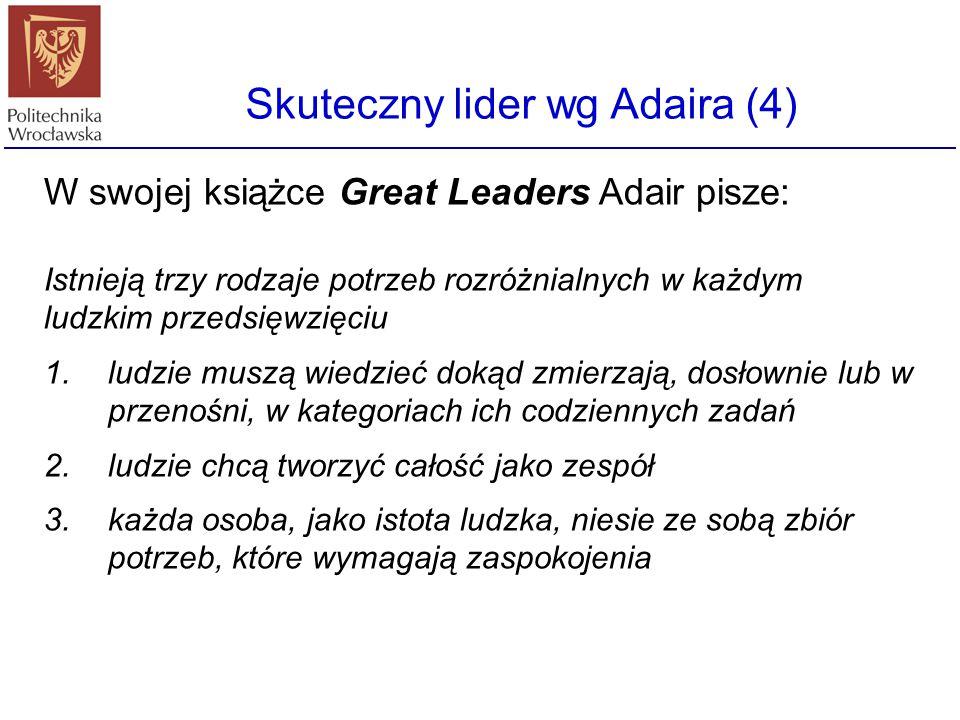W swojej książce Great Leaders Adair pisze: Istnieją trzy rodzaje potrzeb rozróżnialnych w każdym ludzkim przedsięwzięciu 1.ludzie muszą wiedzieć doką