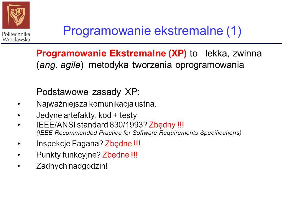Programowanie ekstremalne (1) Programowanie Ekstremalne (XP) to lekka, zwinna (ang. agile) metodyka tworzenia oprogramowania Podstawowe zasady XP: Naj