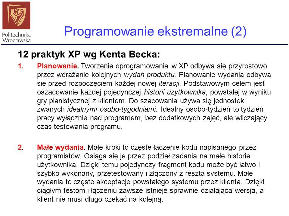 Programowanie ekstremalne (2) 12 praktyk XP wg Kenta Becka: 1.Planowanie. Tworzenie oprogramowania w XP odbywa się przyrostowo przez wdrażanie kolejny
