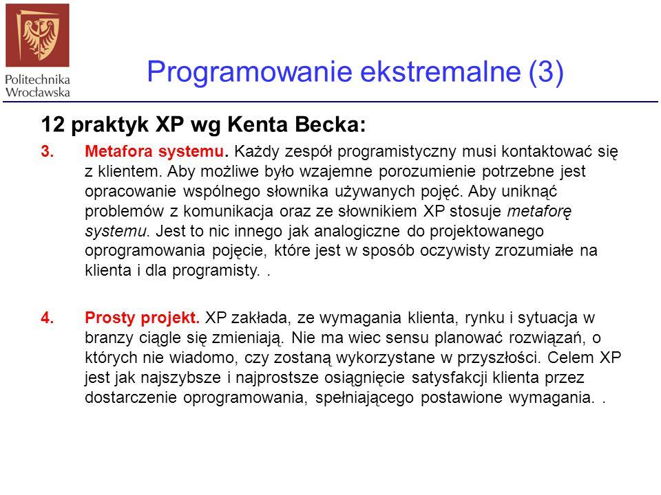 Programowanie ekstremalne (3) 12 praktyk XP wg Kenta Becka: 3.Metafora systemu. Każdy zespół programistyczny musi kontaktować się z klientem. Aby możl