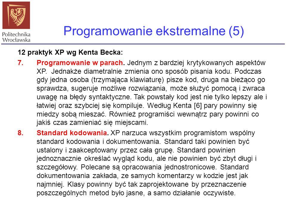 Programowanie ekstremalne (5) 12 praktyk XP wg Kenta Becka: 7.Programowanie w parach. Jednym z bardziej krytykowanych aspektów XP. Jednakże diametraln