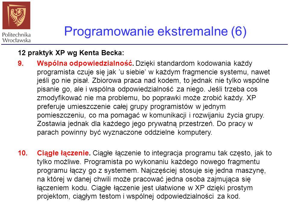 Programowanie ekstremalne (6) 12 praktyk XP wg Kenta Becka: 9.Wspólna odpowiedzialność. Dzięki standardom kodowania każdy programista czuje się jak 'u