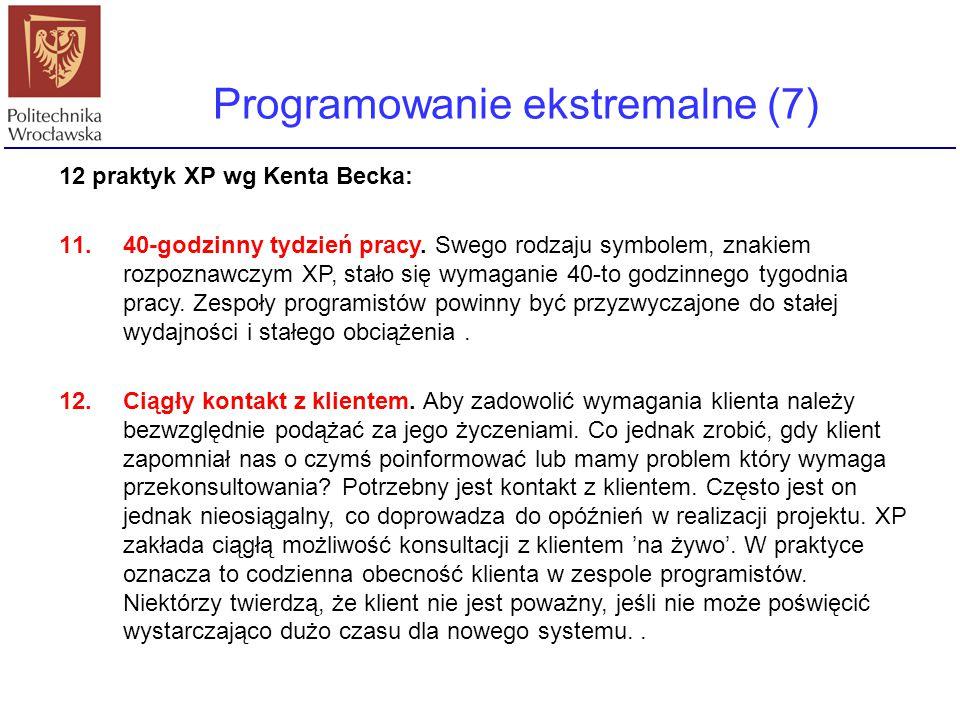 Programowanie ekstremalne (7) 12 praktyk XP wg Kenta Becka: 11.40-godzinny tydzień pracy. Swego rodzaju symbolem, znakiem rozpoznawczym XP, stało się