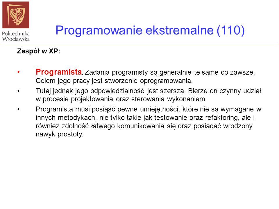 Programowanie ekstremalne (110) Zespół w XP: Programista. Zadania programisty są generalnie te same co zawsze. Celem jego pracy jest stworzenie oprogr