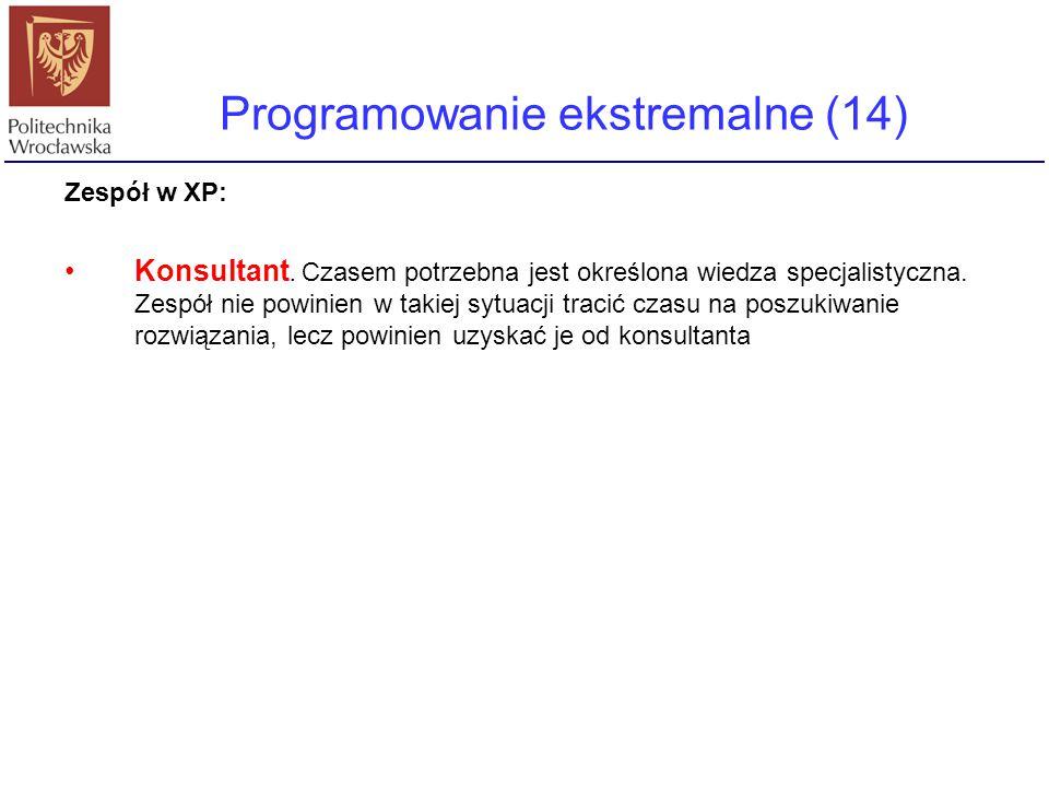 Programowanie ekstremalne (14) Zespół w XP: Konsultant. Czasem potrzebna jest określona wiedza specjalistyczna. Zespół nie powinien w takiej sytuacji