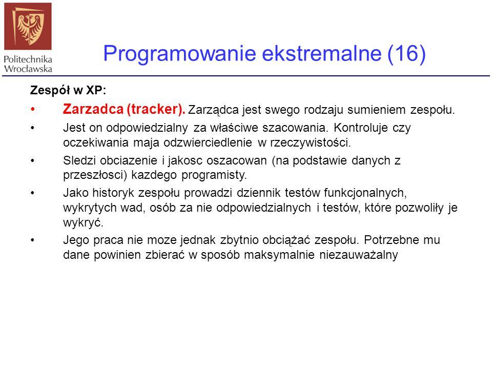 Programowanie ekstremalne (16) Zespół w XP: Zarzadca (tracker). Zarządca jest swego rodzaju sumieniem zespołu. Jest on odpowiedzialny za właściwe szac