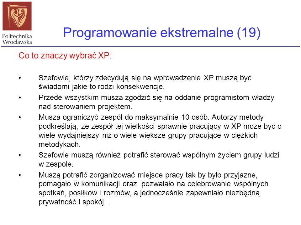 Programowanie ekstremalne (19) Co to znaczy wybrać XP: Szefowie, którzy zdecydują się na wprowadzenie XP muszą być świadomi jakie to rodzi konsekwencj