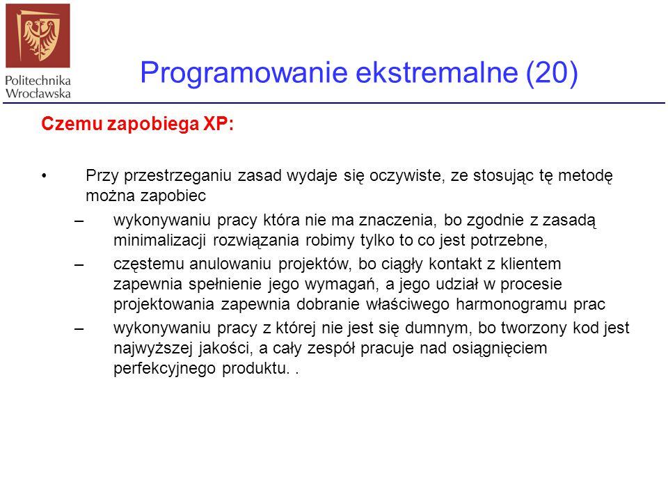 Programowanie ekstremalne (20) Czemu zapobiega XP: Przy przestrzeganiu zasad wydaje się oczywiste, ze stosując tę metodę można zapobiec –wykonywaniu p