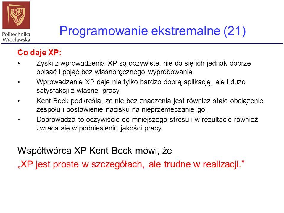 Programowanie ekstremalne (21) Co daje XP: Zyski z wprowadzenia XP są oczywiste, nie da się ich jednak dobrze opisać i pojąć bez własnoręcznego wyprób