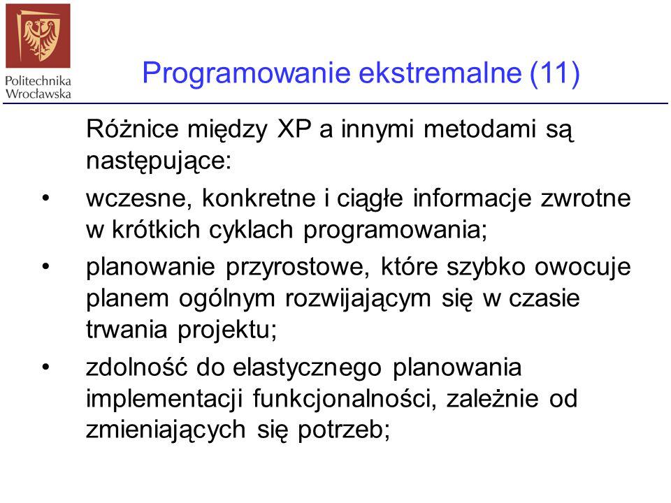 Programowanie ekstremalne (11) Różnice między XP a innymi metodami są następujące: wczesne, konkretne i ciągłe informacje zwrotne w krótkich cyklach p
