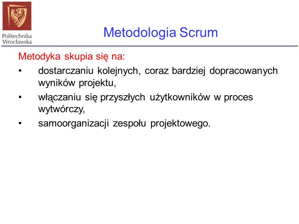 Metodologia Scrum Metodyka skupia się na: dostarczaniu kolejnych, coraz bardziej dopracowanych wyników projektu, włączaniu się przyszłych użytkowników