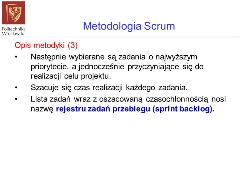 Metodologia Scrum Opis metodyki (3) Następnie wybierane są zadania o najwyższym priorytecie, a jednocześnie przyczyniające się do realizacji celu proj
