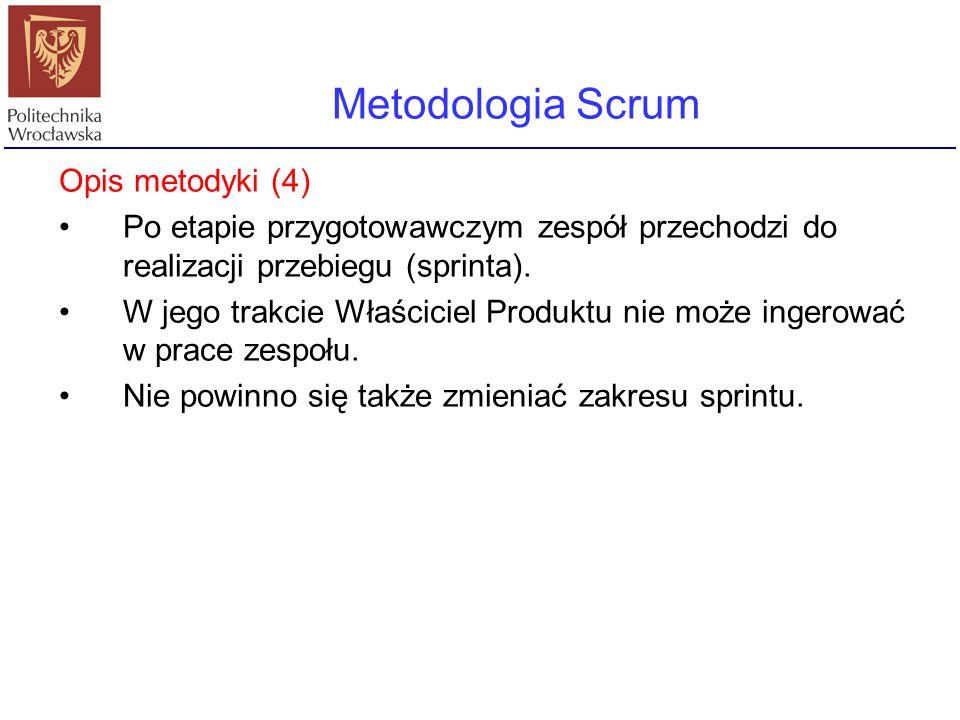 Metodologia Scrum Opis metodyki (4) Po etapie przygotowawczym zespół przechodzi do realizacji przebiegu (sprinta). W jego trakcie Właściciel Produktu