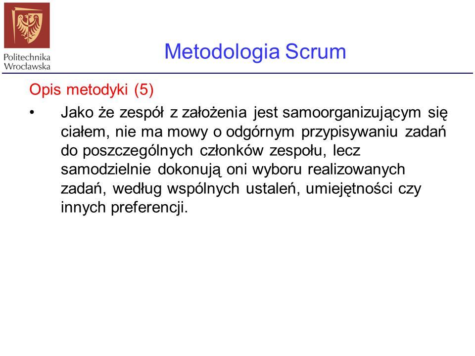 Metodologia Scrum Opis metodyki (5) Jako że zespół z założenia jest samoorganizującym się ciałem, nie ma mowy o odgórnym przypisywaniu zadań do poszcz