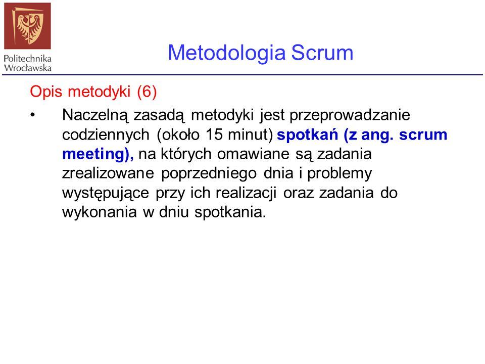 Metodologia Scrum Opis metodyki (6) Naczelną zasadą metodyki jest przeprowadzanie codziennych (około 15 minut) spotkań (z ang. scrum meeting), na któr