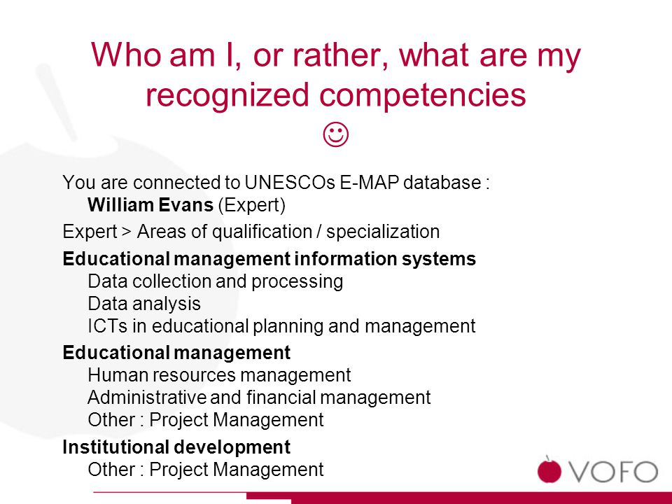 Who am I, or rather, what are my recognized competencies You are connected to UNESCOs E-MAP database : William Evans (Expert) Expert > Areas of qualif