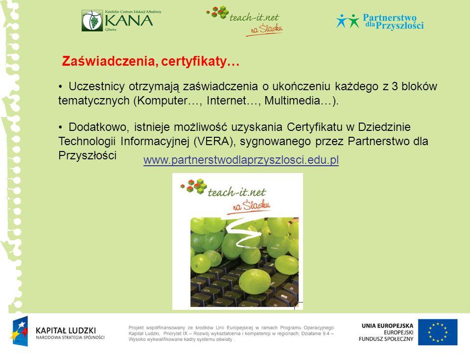 Zaświadczenia, certyfikaty… Uczestnicy otrzymają zaświadczenia o ukończeniu każdego z 3 bloków tematycznych (Komputer…, Internet…, Multimedia…). Dodat