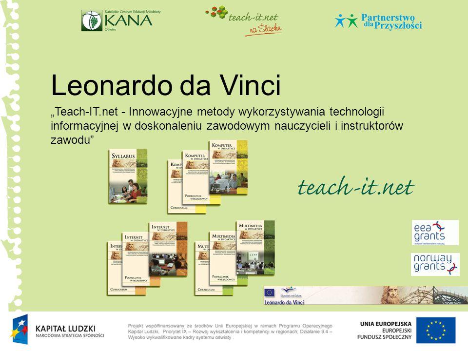 """Leonardo da Vinci """"Teach-IT.net - Innowacyjne metody wykorzystywania technologii informacyjnej w doskonaleniu zawodowym nauczycieli i instruktorów zaw"""