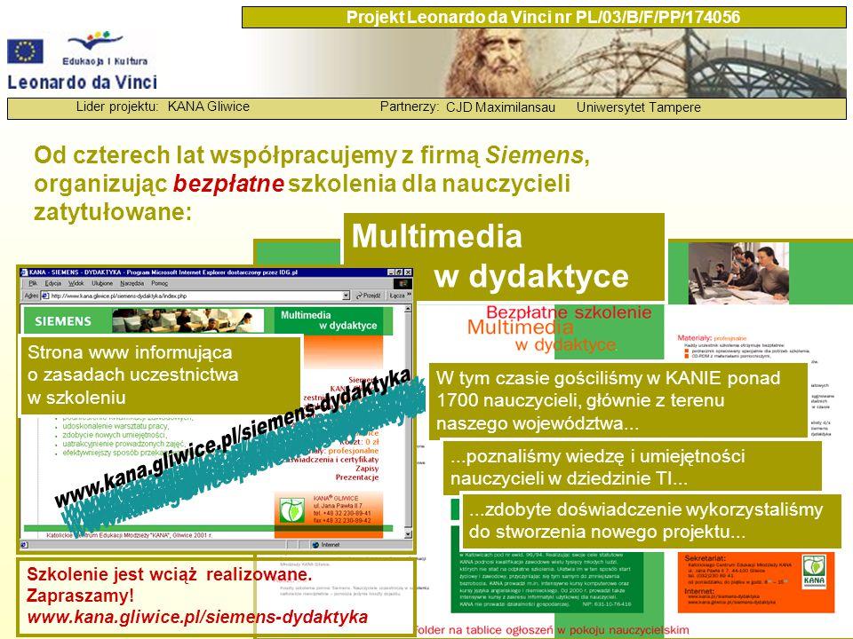 KANA GliwicePartnerzy: CJD MaximilansauUniwersytet Tampere Lider projektu: Projekt Leonardo da Vinci nr PL/03/B/F/PP/174056 I nnowacyjne metody wykorzystywania technologii informacyjnej w doskonaleniu zawodowym nauczycieli i instruktorów zawodu Projekt Leonardo da Vinci nr PL/03/B/F/PP/174056 pt.: Początek projektu: 1 października 2003 r.
