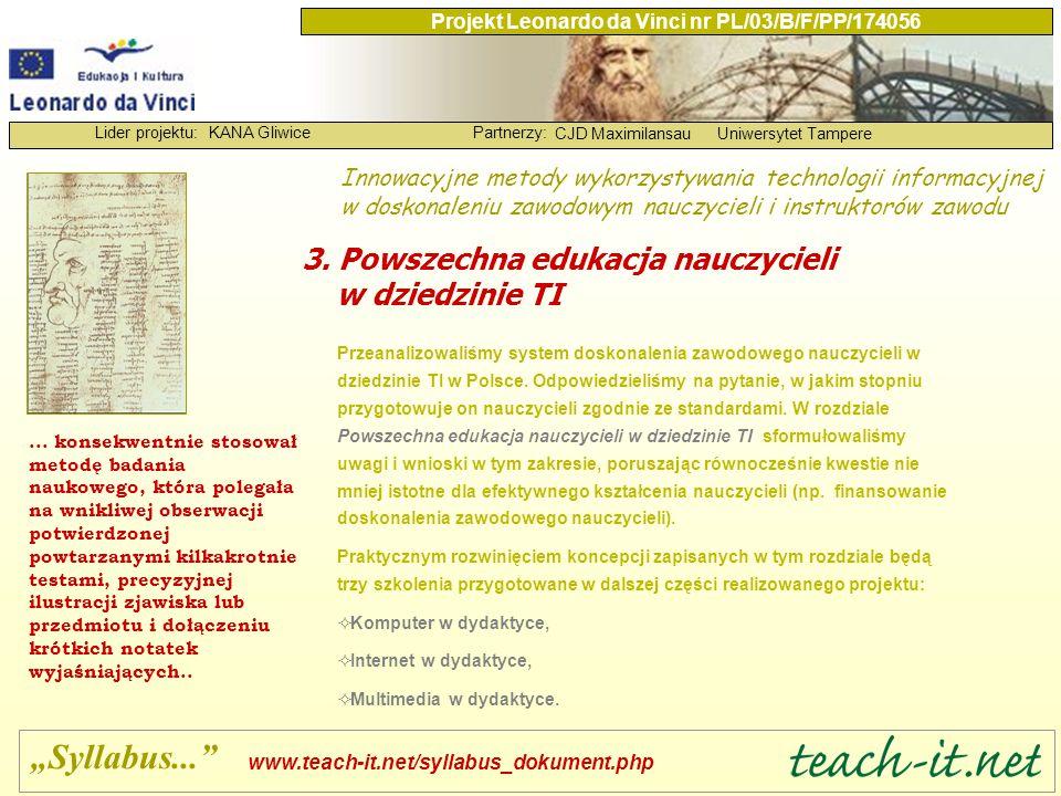 KANA GliwicePartnerzy: CJD MaximilansauUniwersytet Tampere Lider projektu: Projekt Leonardo da Vinci nr PL/03/B/F/PP/174056 Przeanalizowaliśmy system