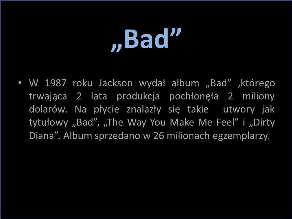 """""""Bad"""" W 1987 roku Jackson wydał album """"Bad"""",którego trwająca 2 lata produkcja pochłonęła 2 miliony dolarów. Na płycie znalazły się takie utwory jak ty"""