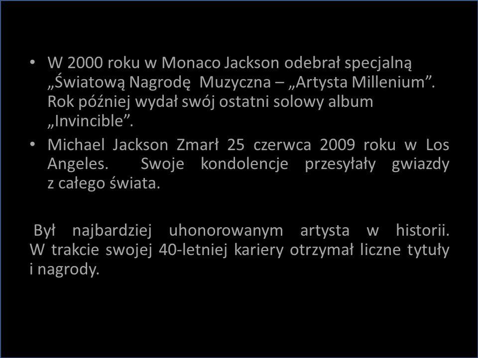"""W 2000 roku w Monaco Jackson odebrał specjalną """"Światową Nagrodę Muzyczna – """"Artysta Millenium"""". Rok później wydał swój ostatni solowy album """"Invincib"""