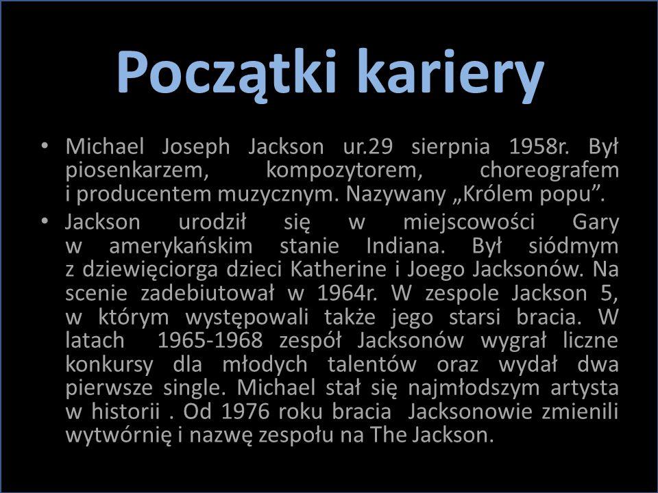 """Początki kariery Michael Joseph Jackson ur.29 sierpnia 1958r. Był piosenkarzem, kompozytorem, choreografem i producentem muzycznym. Nazywany """"Królem p"""