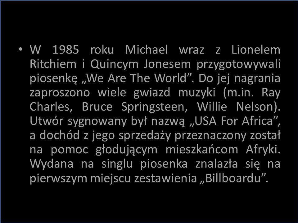 """W 1985 roku Michael wraz z Lionelem Ritchiem i Quincym Jonesem przygotowywali piosenkę """"We Are The World"""". Do jej nagrania zaproszono wiele gwiazd muz"""