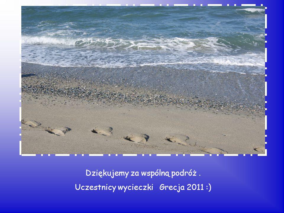 Dziękujemy za wspólną podróż. Uczestnicy wycieczki Grecja 2011 :)