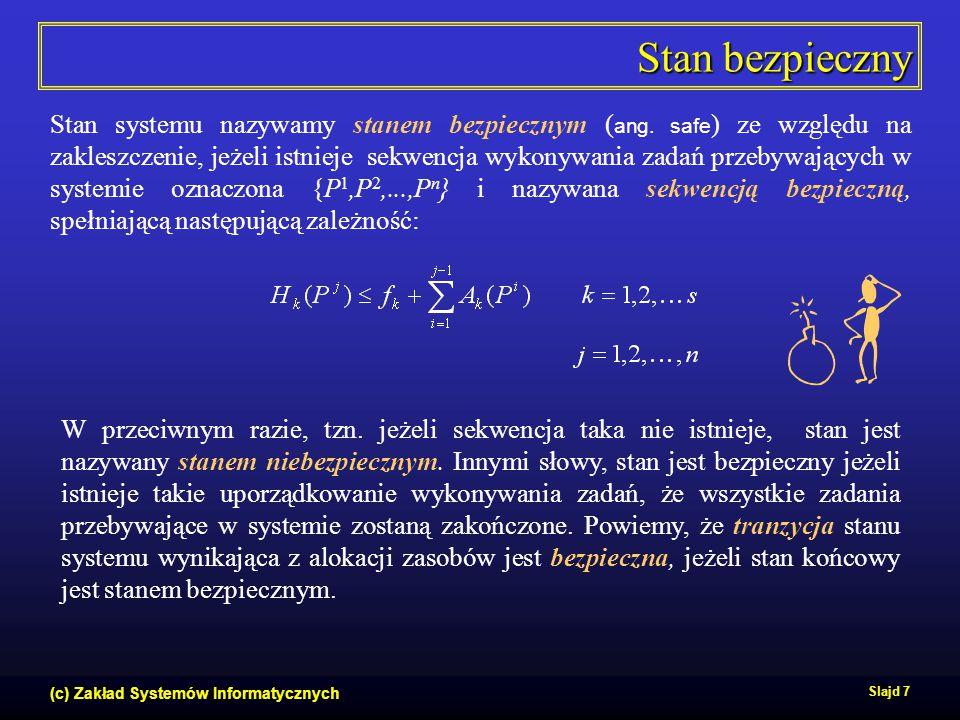 (c) Zakład Systemów Informatycznych Slajd 7 Stan bezpieczny W przeciwnym razie, tzn. jeżeli sekwencja taka nie istnieje, stan jest nazywany stanem nie