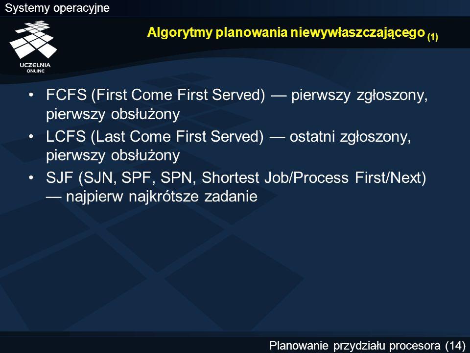 Systemy operacyjne Planowanie przydziału procesora (14) Algorytmy planowania niewywłaszczającego (1) FCFS (First Come First Served) — pierwszy zgłoszo