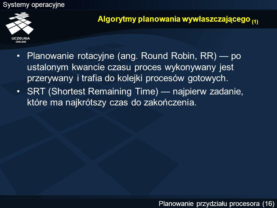 Systemy operacyjne Planowanie przydziału procesora (16) Algorytmy planowania wywłaszczającego (1) Planowanie rotacyjne (ang. Round Robin, RR) — po ust