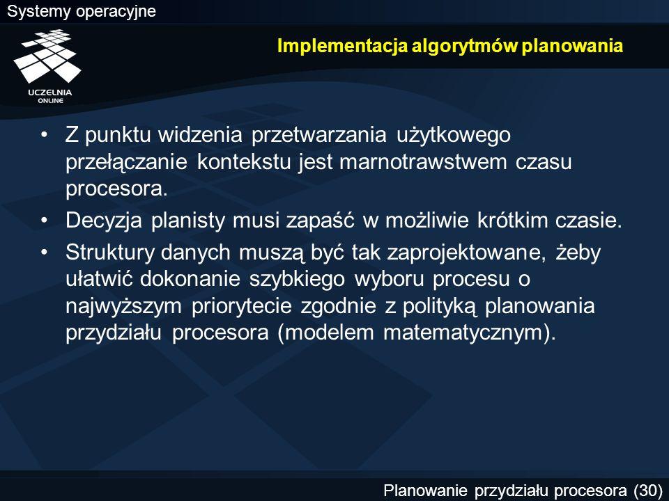Systemy operacyjne Planowanie przydziału procesora (30) Implementacja algorytmów planowania Z punktu widzenia przetwarzania użytkowego przełączanie ko