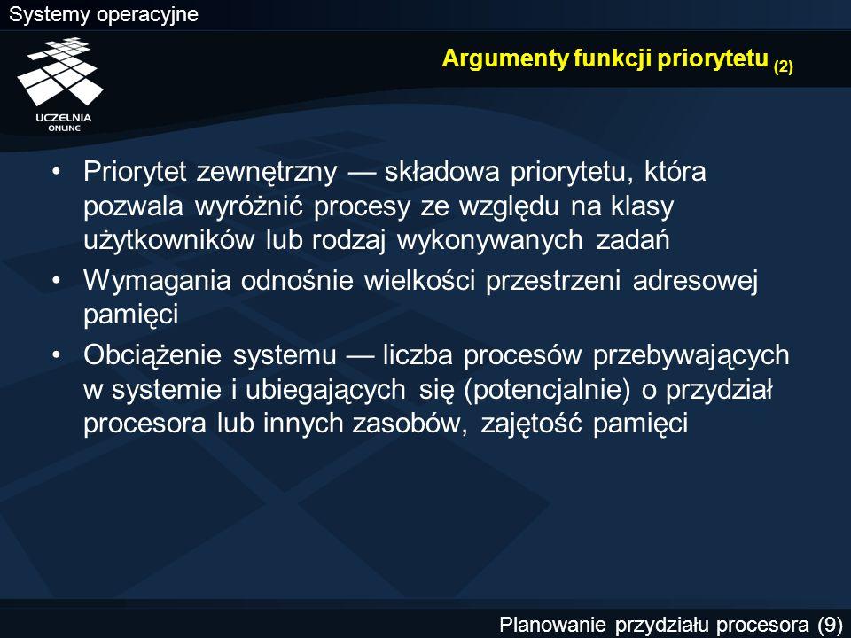 Systemy operacyjne Planowanie przydziału procesora (9) Argumenty funkcji priorytetu (2) Priorytet zewnętrzny — składowa priorytetu, która pozwala wyró