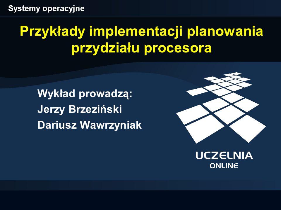 Systemy operacyjne Przykłady implementacji planowania przydziału procesora (32) Regulacja kwantu czasu (1) Wątkowi o priorytecie mniejszym niż 16 zabierana jest jedna jednostka kwantu, gdy wchodzi on w stan oczekiwania.