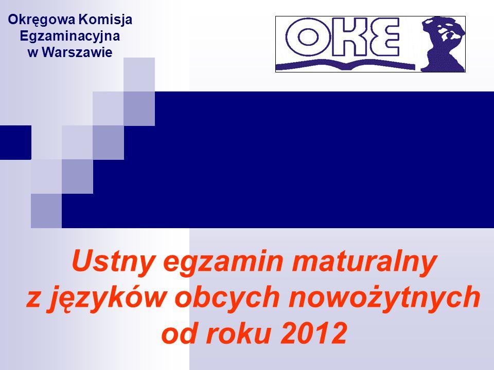 Ustny egzamin maturalny z języków obcych nowożytnych od roku 2012 Okręgowa Komisja Egzaminacyjna w Warszawie