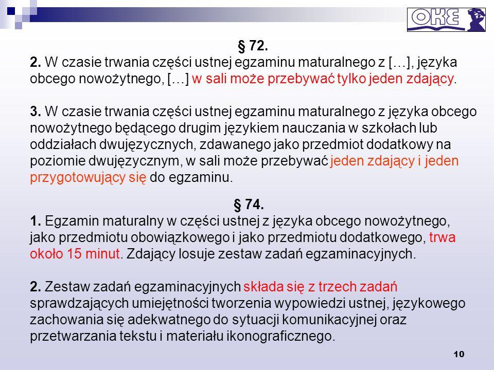 10 § 72. 2. W czasie trwania części ustnej egzaminu maturalnego z […], języka obcego nowożytnego, […] w sali może przebywać tylko jeden zdający. 3. W