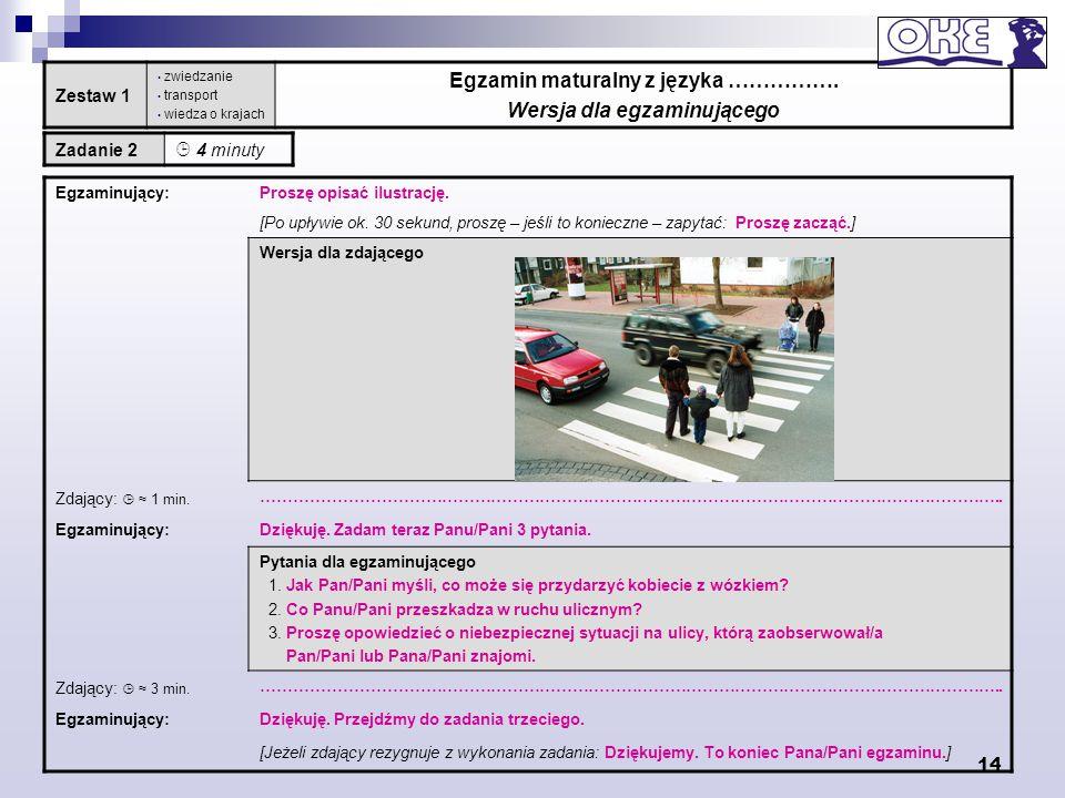 14 Zestaw 1 zwiedzanie transport wiedza o krajach Egzamin maturalny z języka ……………. Wersja dla egzaminującego Zadanie 2  4 minuty Egzaminujący:Proszę