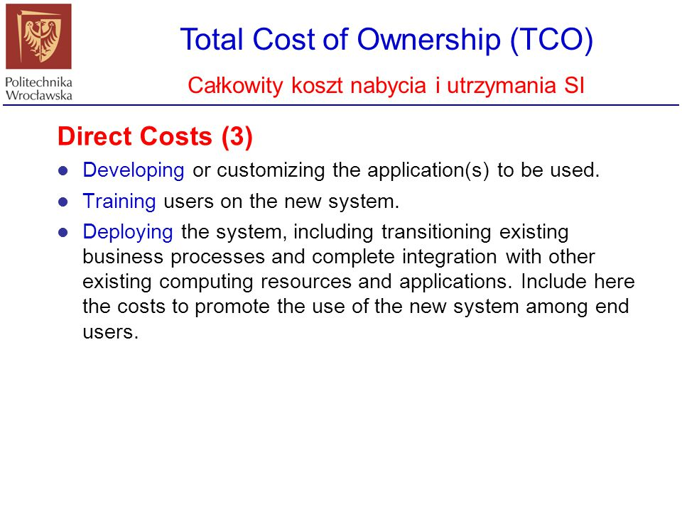 Total Cost of Ownership (TCO) Całkowity koszt nabycia i utrzymania SI Direct Costs (3) Developing or customizing the application(s) to be used. Traini