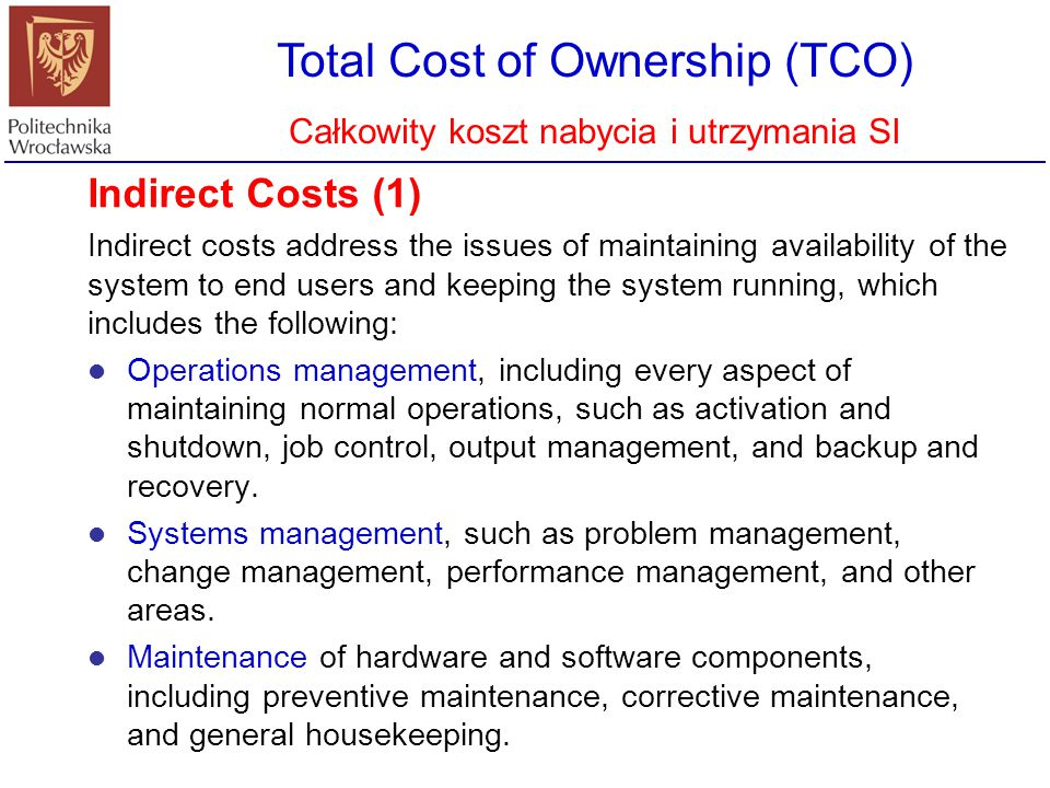 Total Cost of Ownership (TCO) Całkowity koszt nabycia i utrzymania SI Indirect Costs (1) Indirect costs address the issues of maintaining availability