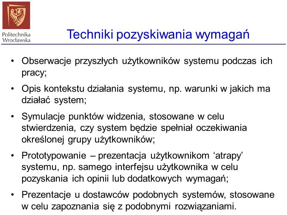 Techniki pozyskiwania wymagań Obserwacje przyszłych użytkowników systemu podczas ich pracy; Opis kontekstu działania systemu, np. warunki w jakich ma