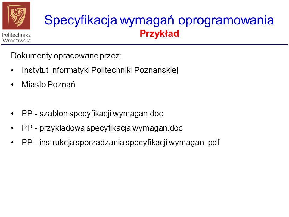 Dokumenty opracowane przez: Instytut Informatyki Politechniki Poznańskiej Miasto Poznań PP - szablon specyfikacji wymagan.doc PP - przykladowa specyfi
