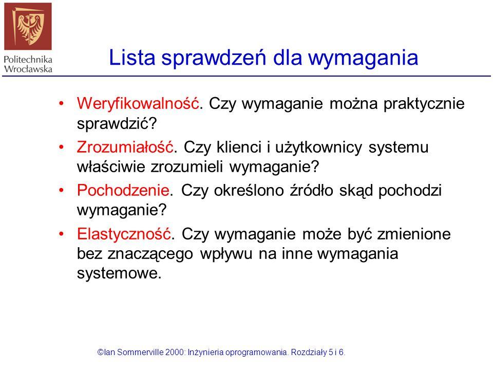 Lista sprawdzeń dla wymagania ©Ian Sommerville 2000: Inżynieria oprogramowania. Rozdziały 5 i 6. Weryfikowalność. Czy wymaganie można praktycznie spra